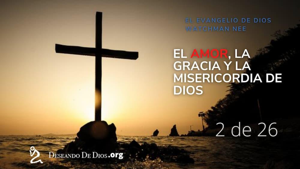Watchman Nee _ El Evangelio de Dios _ Audiolibro _ EL AMOR, LA GRACIA Y LA MISERICORDIA DE DIOS _ Deseando de Dios